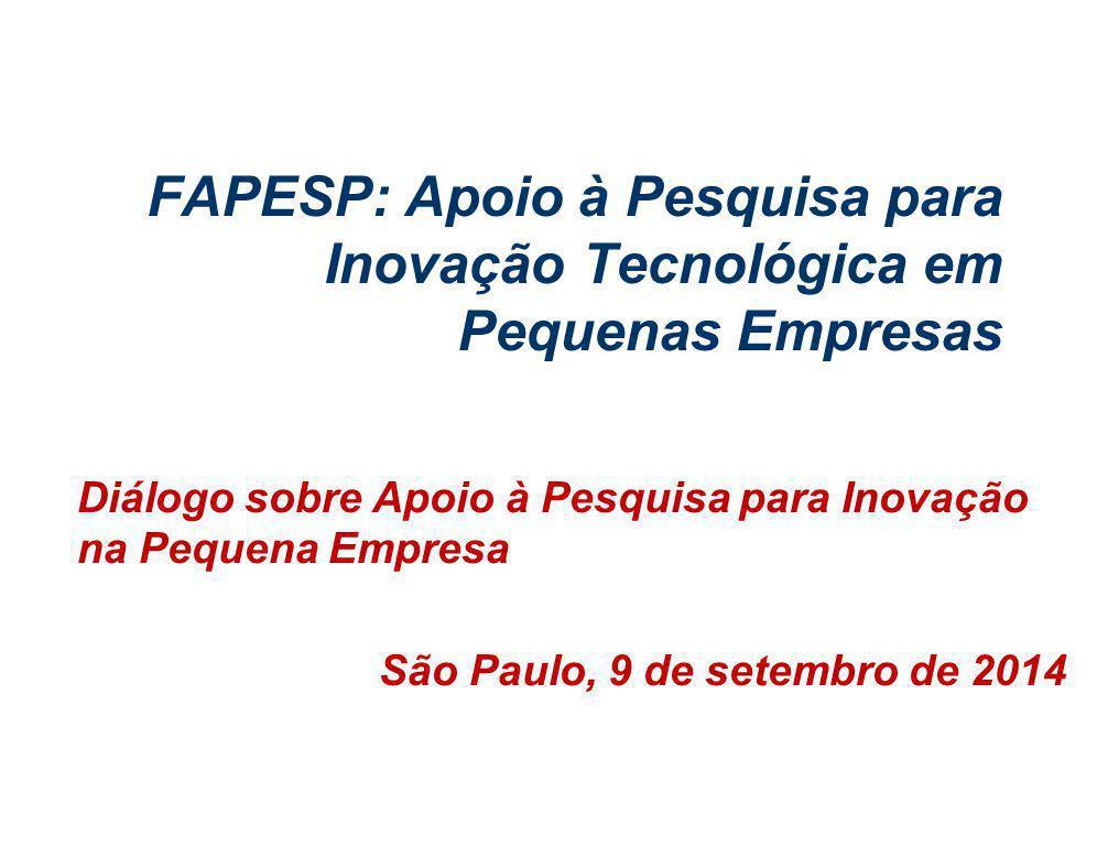 FAPESP: Apoio à Pesquisa para Inovação Tecnológica em Pequenas Empresas Diálogo sobre Apoio à Pesquisa para Inovação na Pequena Empresa São Paulo, 9 de setembro de 2014
