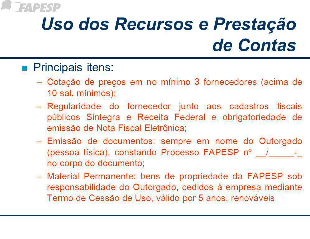 Uso dos Recursos e Prestação de Contas n Principais itens: –Cotação de preços em no mínimo 3 fornecedores (acima de 10 sal.