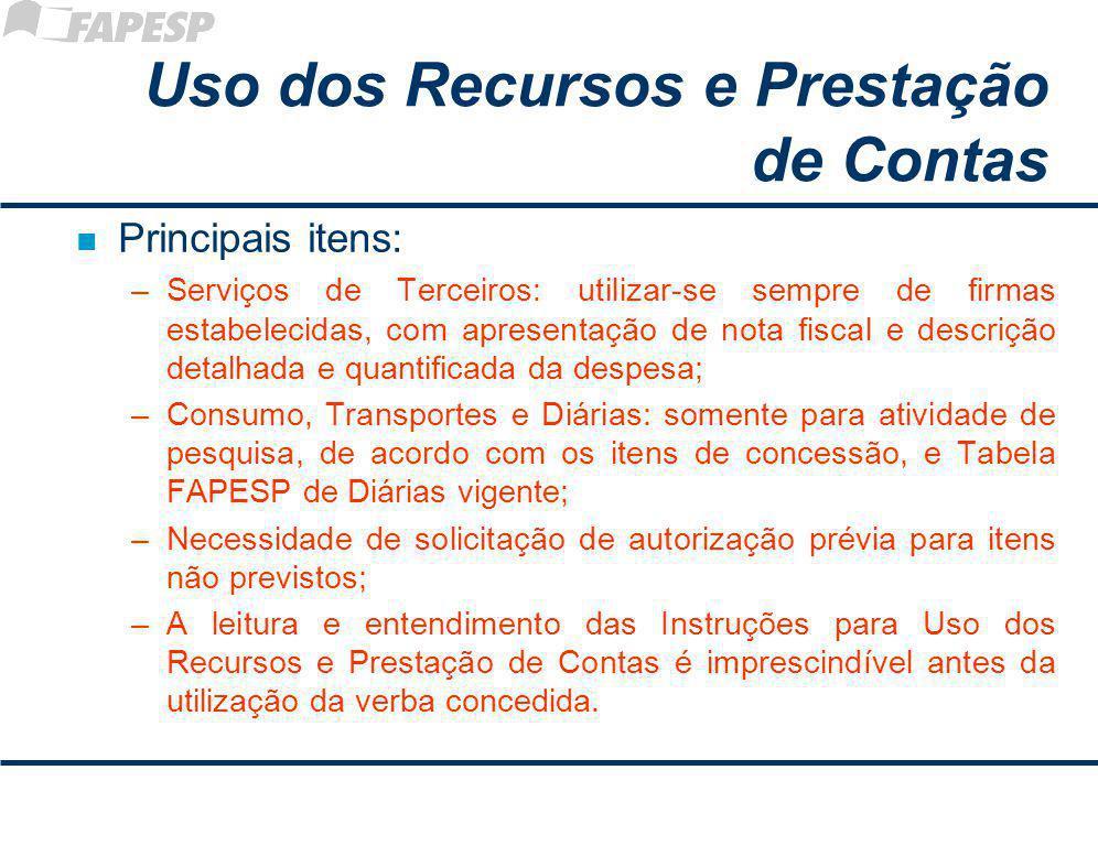 Uso dos Recursos e Prestação de Contas n Principais itens: –Serviços de Terceiros: utilizar-se sempre de firmas estabelecidas, com apresentação de not