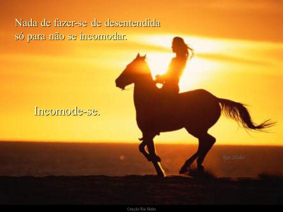 Criação Ria Slides Se você ainda não atingiu este estágio, suba num cavalo imaginário e dê seu grito do Ipiranga.