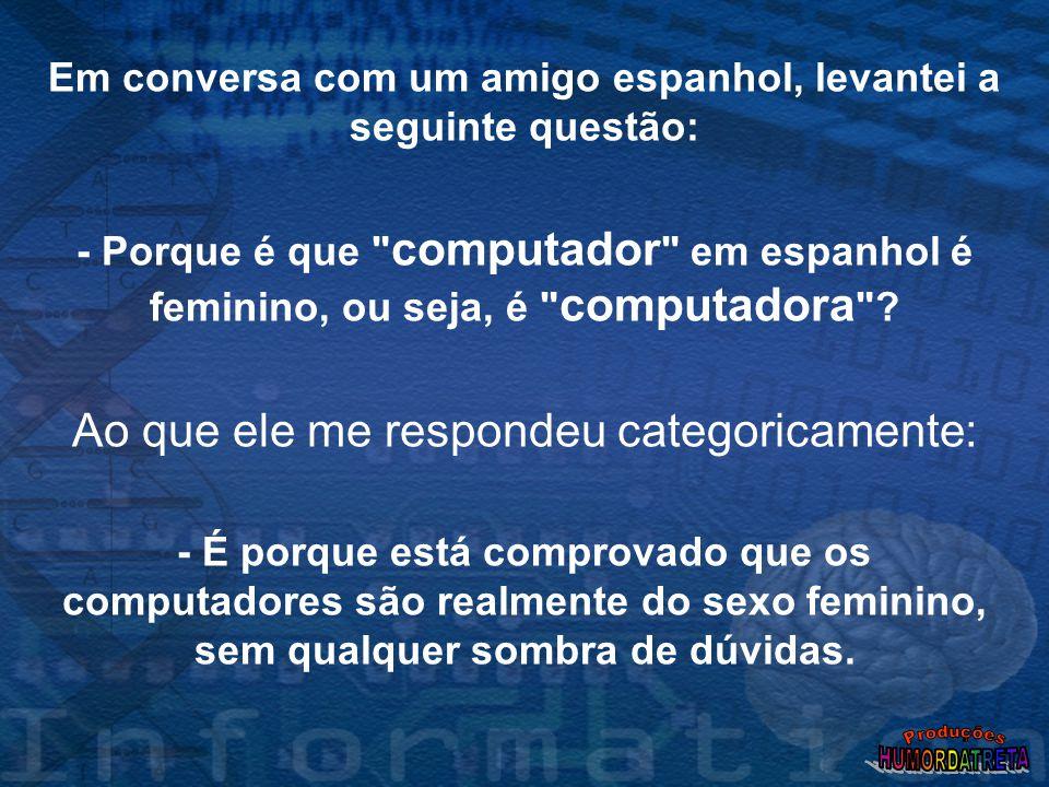 Em conversa com um amigo espanhol, levantei a seguinte questão: - Porque é que computador em espanhol é feminino, ou seja, é computadora .