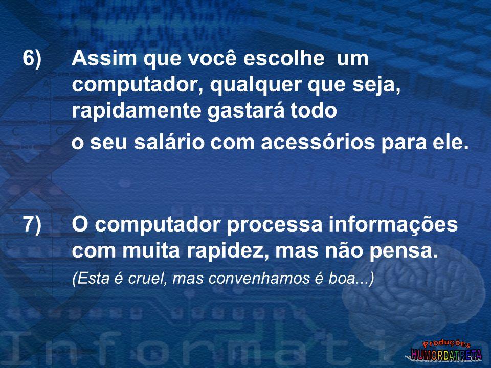 4) A linguagem nativa usada na comunicação entre computadores é incompreensível para qualquer outra espécie.