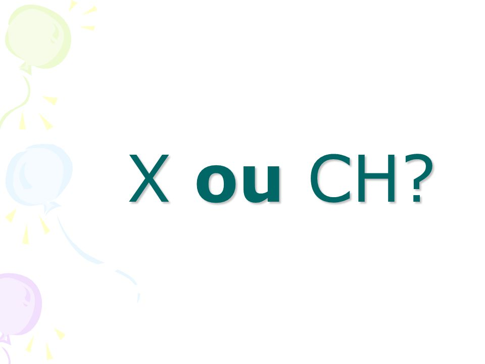 X ou CH?