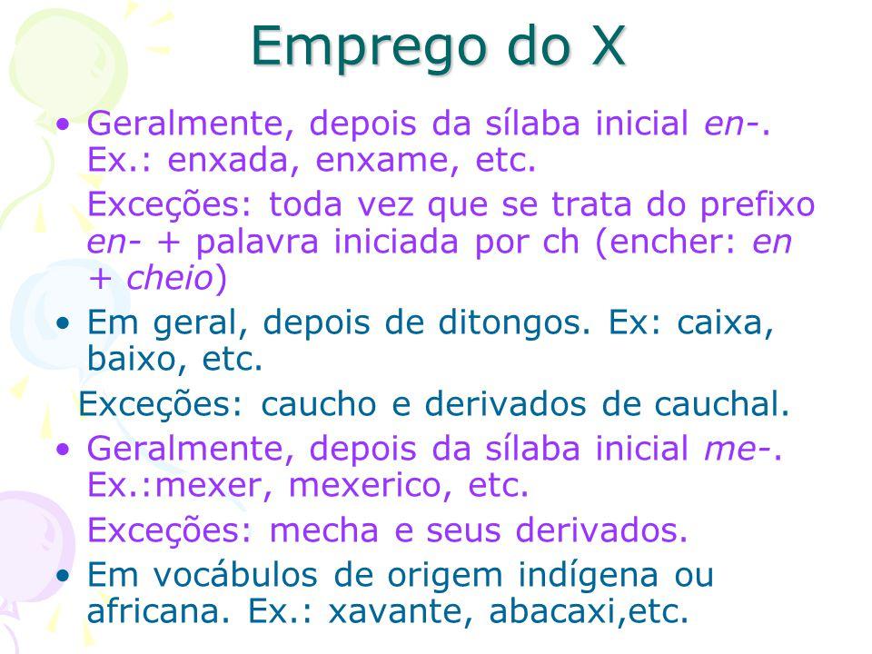 Emprego do X Geralmente, depois da sílaba inicial en-. Ex.: enxada, enxame, etc. Exceções: toda vez que se trata do prefixo en- + palavra iniciada por