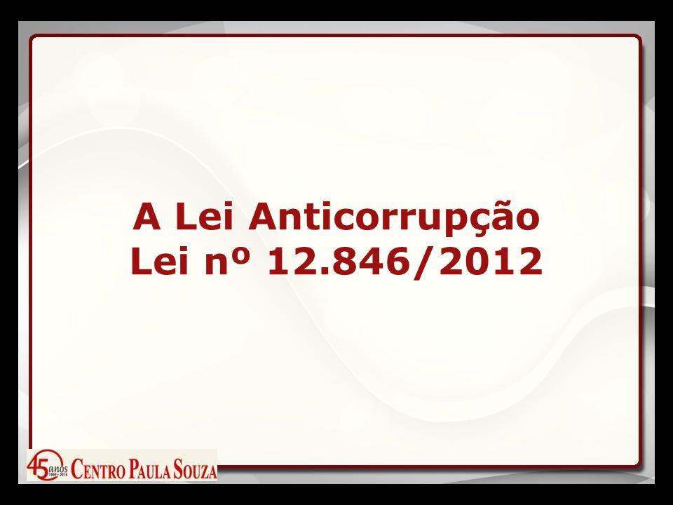 A Lei Anticorrupção Lei nº 12.846/2012