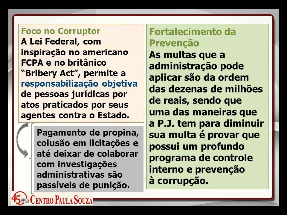 Foco no Corruptor A Lei Federal, com inspiração no americano FCPA e no britânico Bribery Act , permite a responsabilização objetiva de pessoas jurídicas por atos praticados por seus agentes contra o Estado.