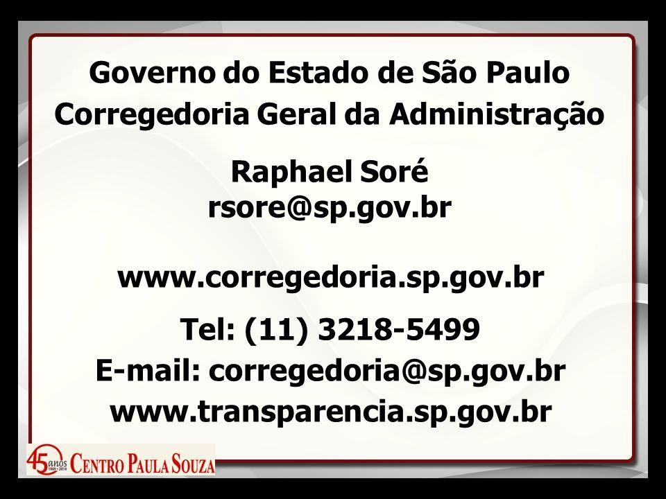 Governo do Estado de São Paulo Corregedoria Geral da Administração Raphael Soré rsore@sp.gov.br www.corregedoria.sp.gov.br Tel: (11) 3218-5499 E-mail: corregedoria@sp.gov.br www.transparencia.sp.gov.br