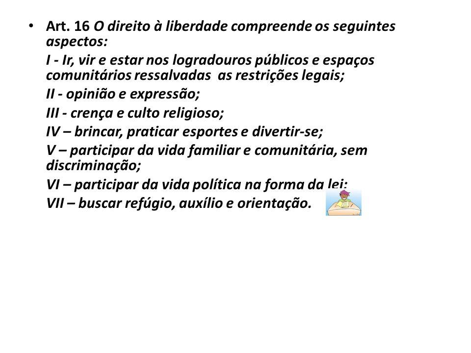 Art. 16 O direito à liberdade compreende os seguintes aspectos: I - Ir, vir e estar nos logradouros públicos e espaços comunitários ressalvadas as res