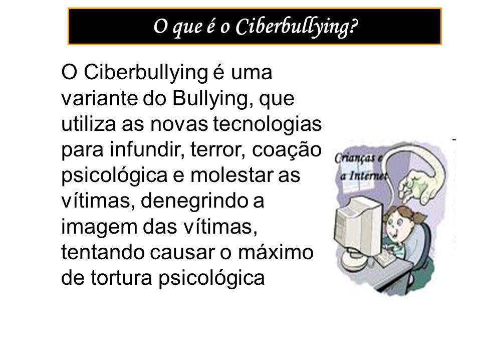 O que é o Ciberbullying? O Ciberbullying é uma variante do Bullying, que utiliza as novas tecnologias para infundir, terror, coação psicológica e mole