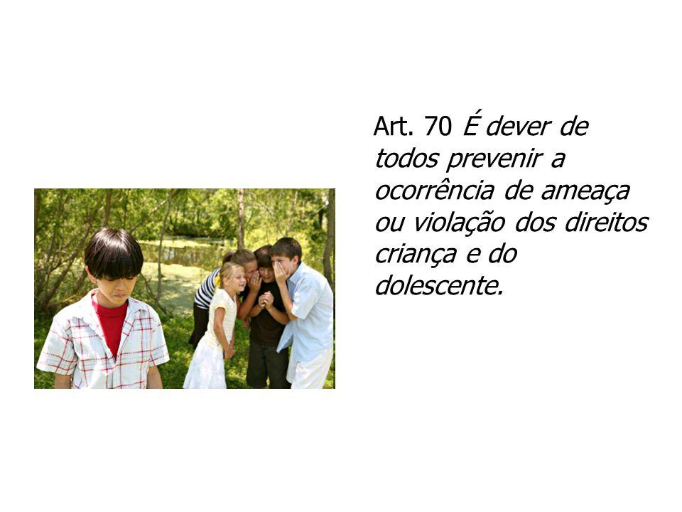 Art. 70 É dever de todos prevenir a ocorrência de ameaça ou violação dos direitos criança e do dolescente.