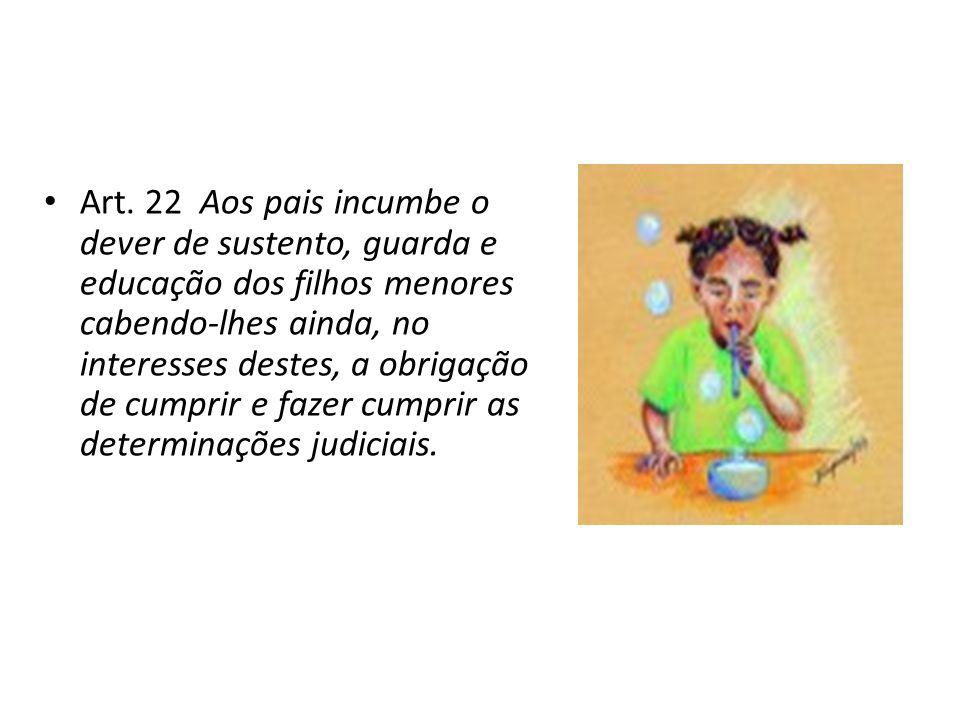 Art. 22 Aos pais incumbe o dever de sustento, guarda e educação dos filhos menores cabendo-lhes ainda, no interesses destes, a obrigação de cumprir e