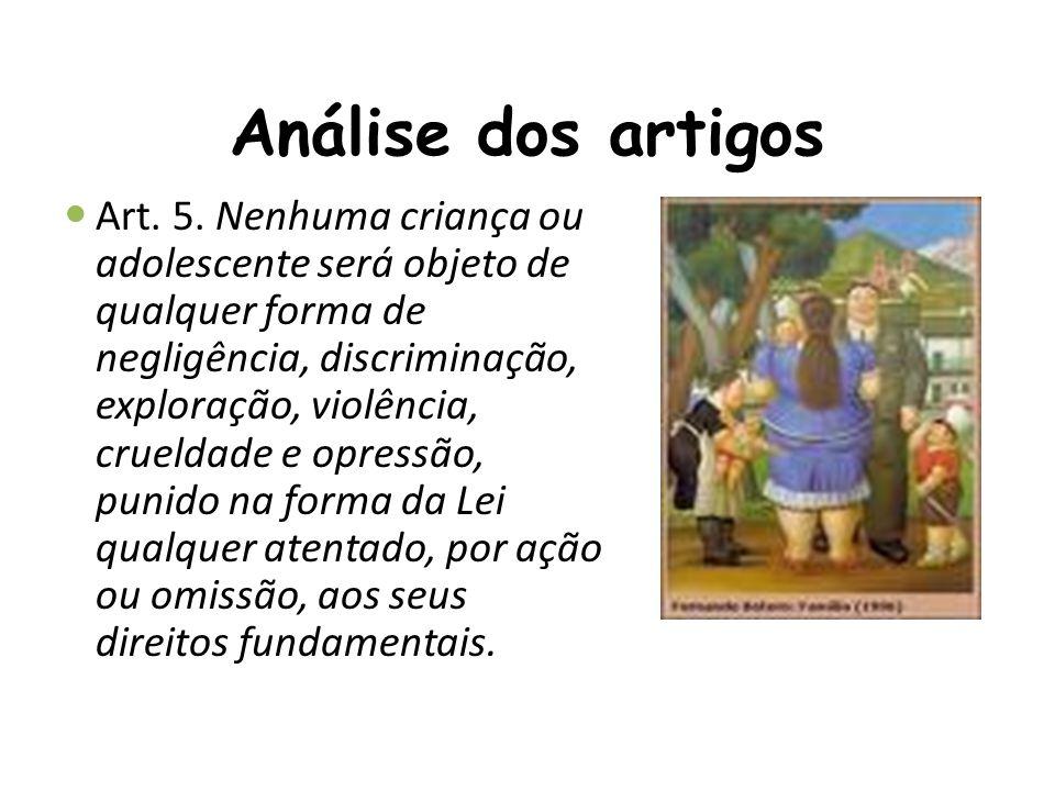 Análise dos artigos Art. 5. Nenhuma criança ou adolescente será objeto de qualquer forma de negligência, discriminação, exploração, violência, cruelda