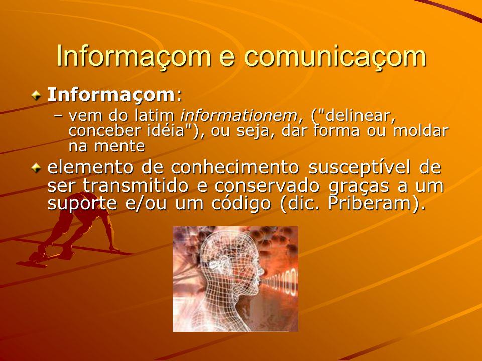 Informaçom e comunicaçom Comunicaçom: –Vem do latim communicatio (participaçom, participado, acçom de fazer connhecer) –A comunicaçom é o processo mediante o qual os organismos intercambiam informaçom por diversos meios –A tecnologia permite actualmente ao ser humano a transmissom de ingentes quantidades de informaçom a grande velocidade