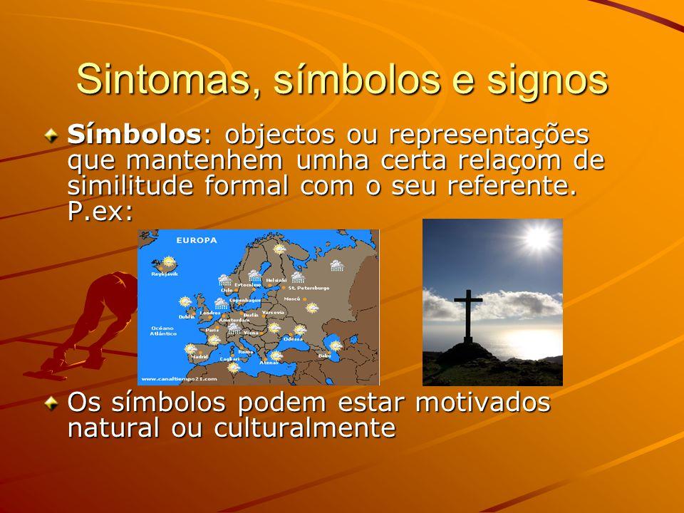 Sintomas, símbolos e signos Símbolos: objectos ou representações que mantenhem umha certa relaçom de similitude formal com o seu referente.