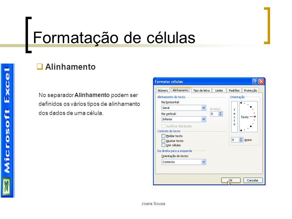 Joana Sousa Formatação de células  Alinhamento No separador Alinhamento podem ser definidos os vários tipos de alinhamento dos dados de uma célula.