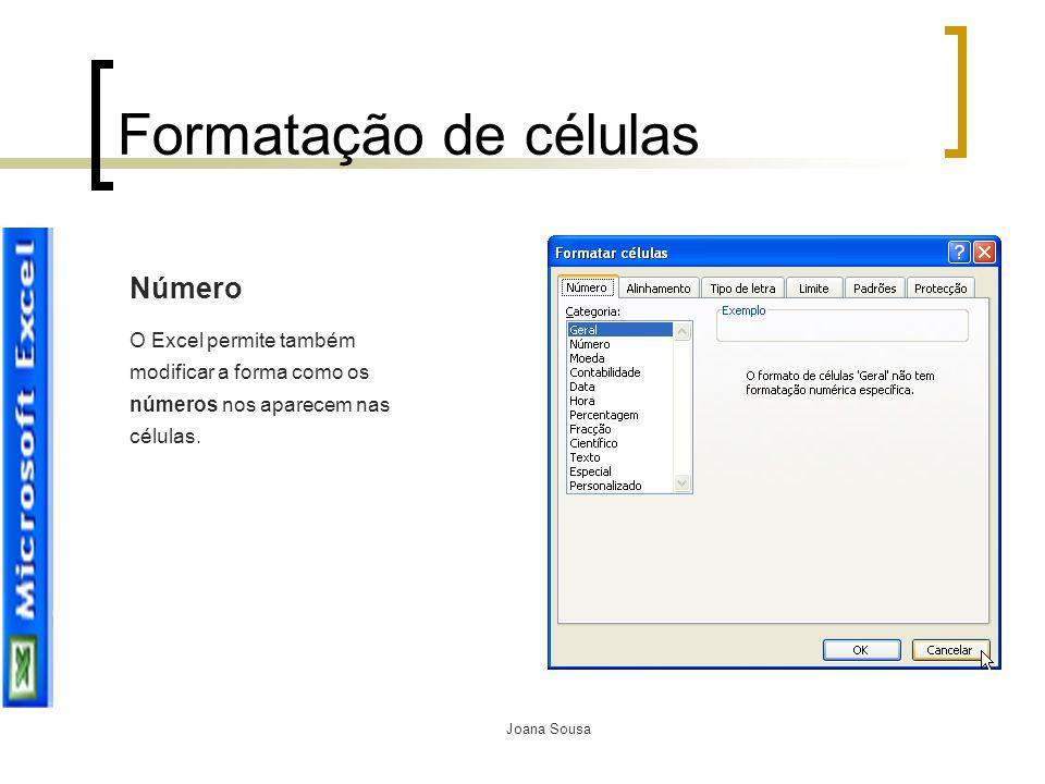 Joana Sousa Formatação de células Número O Excel permite também modificar a forma como os números nos aparecem nas células.