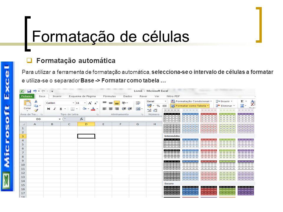 Formatação de células  Formatação automática Para utilizar a ferramenta de formatação automática, selecciona-se o intervalo de células a formatar e u