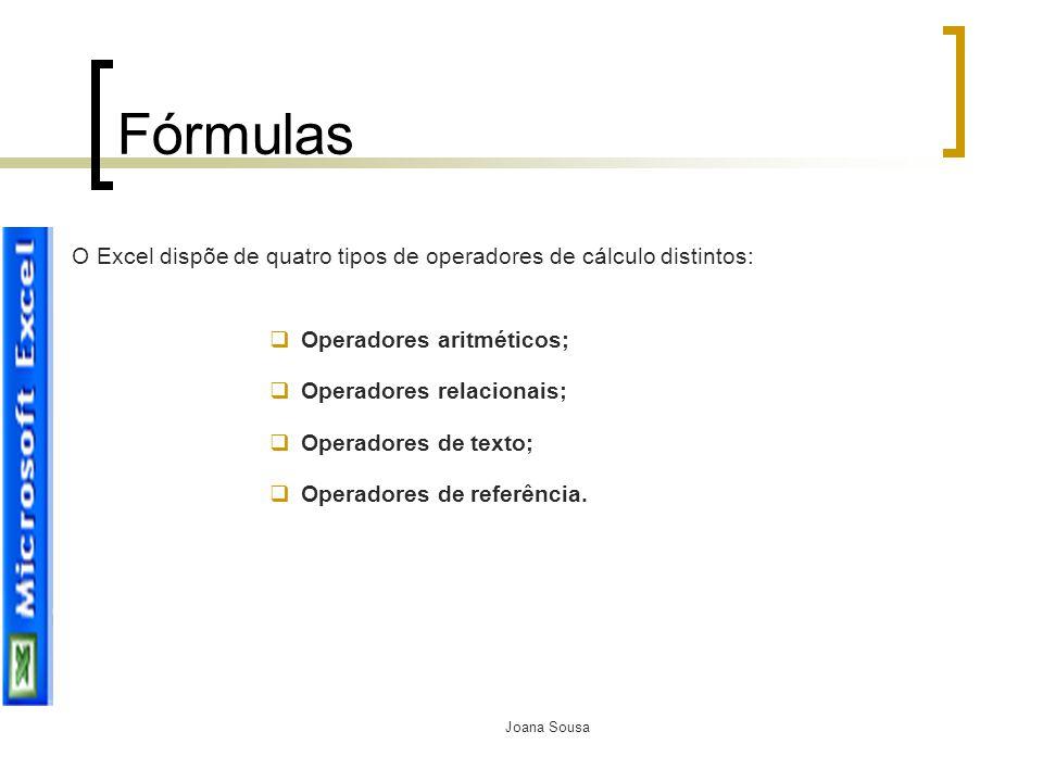 Joana Sousa Fórmulas O Excel dispõe de quatro tipos de operadores de cálculo distintos:  Operadores aritméticos;  Operadores relacionais;  Operador