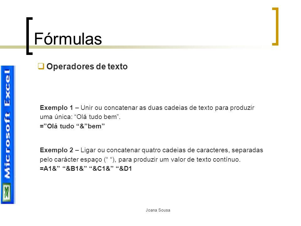 """Joana Sousa Fórmulas  Operadores de texto Exemplo 1 – Unir ou concatenar as duas cadeias de texto para produzir uma única: """"Olá tudo bem"""". =""""Olá tudo"""
