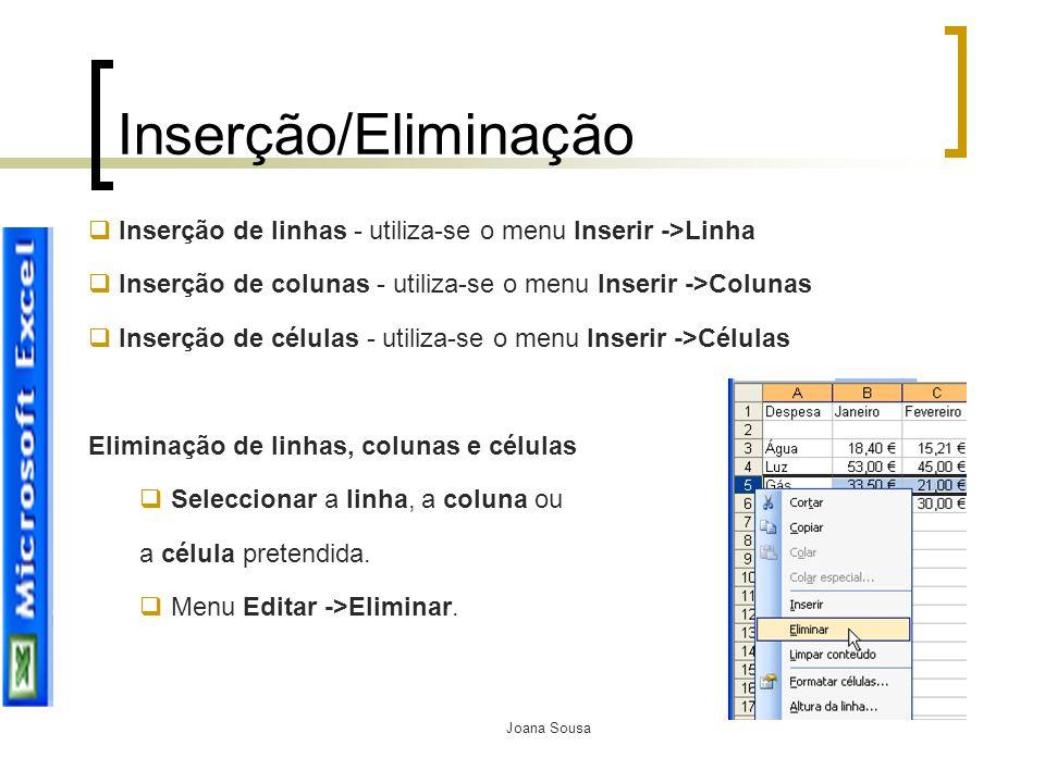 Joana Sousa Inserção/Eliminação  Inserção de linhas - utiliza-se o menu Inserir ->Linha  Inserção de colunas - utiliza-se o menu Inserir ->Colunas 