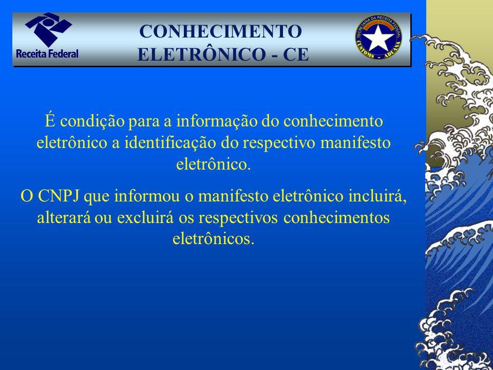 CONHECIMENTO ELETRÔNICO - CE É condição para a informação do conhecimento eletrônico a identificação do respectivo manifesto eletrônico. O CNPJ que in