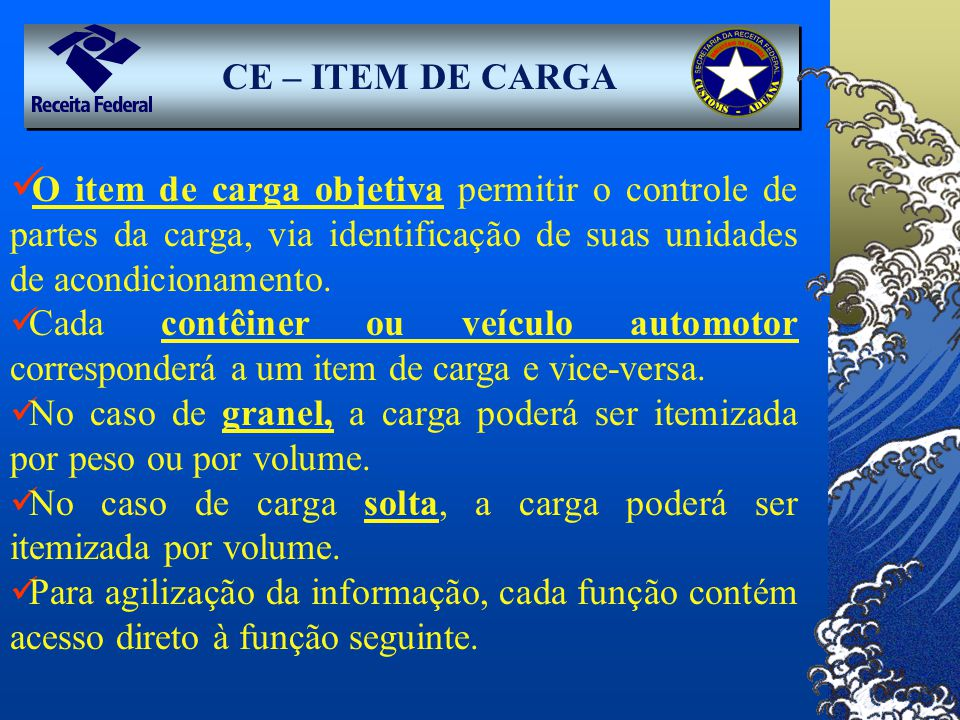 CE – ITEM DE CARGA O item de carga objetiva permitir o controle de partes da carga, via identificação de suas unidades de acondicionamento. Cada contê