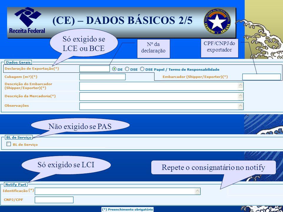Só exigido se LCE ou BCE Não exigido se PAS Só exigido se LCI Repete o consignatário no notify (CE) – DADOS BÁSICOS 2/5 Nº da declaração CPF/CNPJ do e