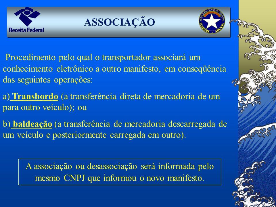 ASSOCIAÇÃO Procedimento pelo qual o transportador associará um conhecimento eletrônico a outro manifesto, em conseqüência das seguintes operações: a)