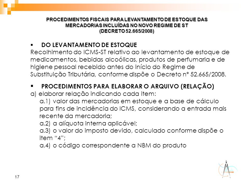 17 PROCEDIMENTOS FISCAIS PARA LEVANTAMENTO DE ESTOQUE DAS MERCADORIAS INCLUÍDAS NO NOVO REGIME DE ST (DECRETO 52.665/2008)  DO LEVANTAMENTO DE ESTOQU