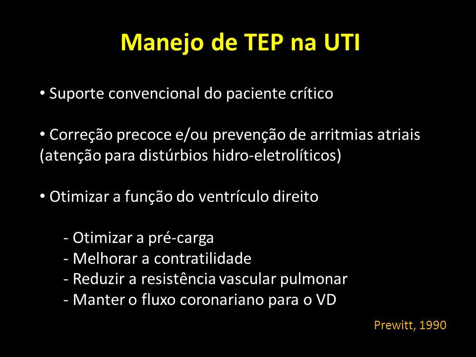 Manejo de TEP na UTI Prewitt, 1990 Suporte convencional do paciente crítico Correção precoce e/ou prevenção de arritmias atriais (atenção para distúrb