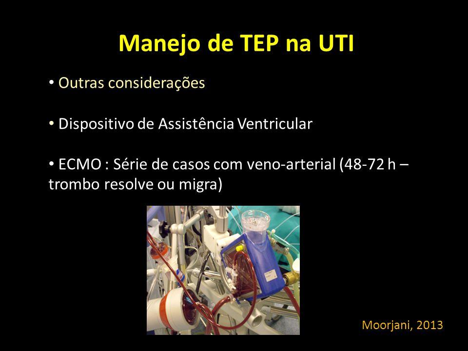 Manejo de TEP na UTI Outras considerações Dispositivo de Assistência Ventricular ECMO : Série de casos com veno-arterial (48-72 h – trombo resolve ou