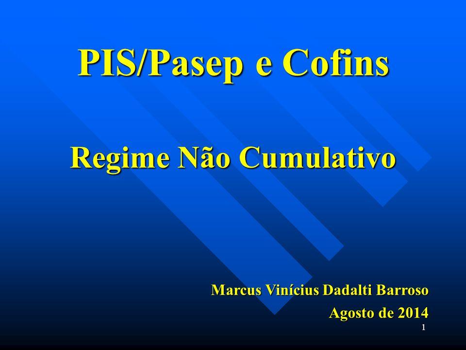 PIS/Pasep e Cofins Regime Não Cumulativo Marcus Vinícius Dadalti Barroso Agosto de 2014 1
