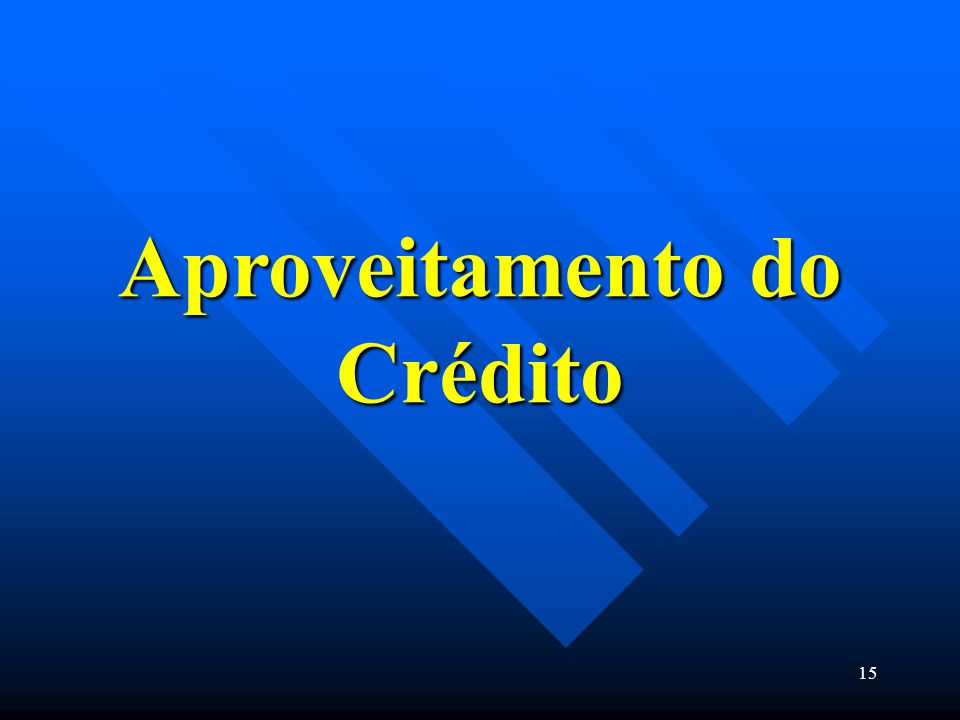 Aproveitamento do Crédito 15