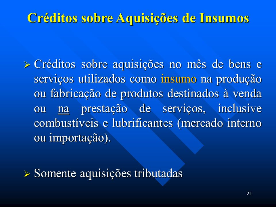Créditos sobre Aquisições de Insumos  Créditos sobre aquisições no mês de bens e serviços utilizados como insumo na produção ou fabricação de produto