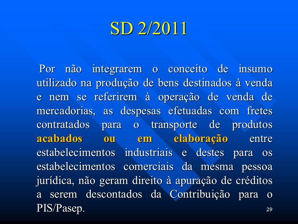 SD 2/2011 Por não integrarem o conceito de insumo utilizado na produção de bens destinados à venda e nem se referirem à operação de venda de mercadori