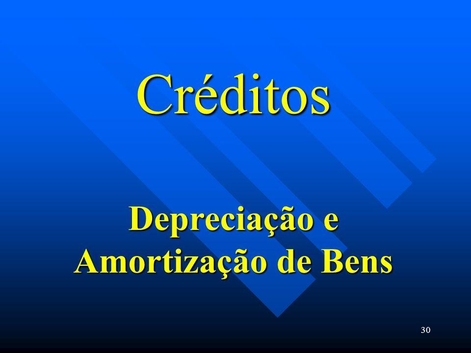 Créditos Depreciação e Amortização de Bens 30