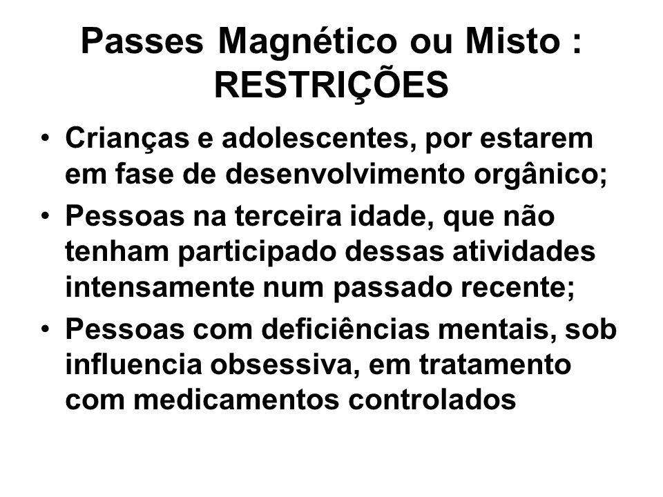 Passes Magnético ou Misto : RESTRIÇÕES Crianças e adolescentes, por estarem em fase de desenvolvimento orgânico; Pessoas na terceira idade, que não te