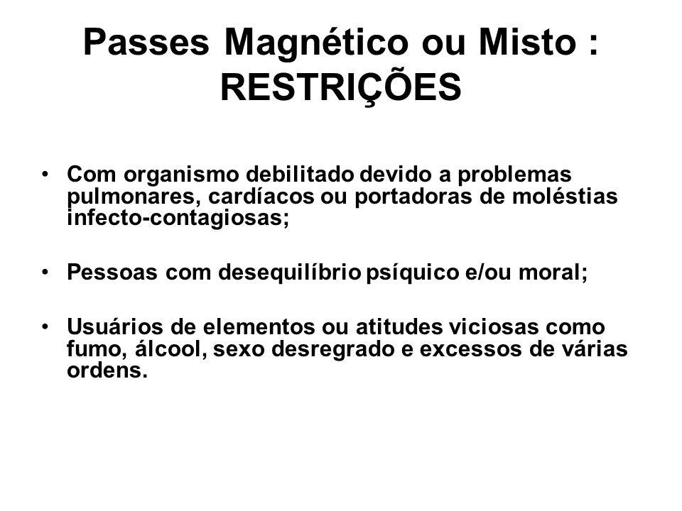Passes Magnético ou Misto : RESTRIÇÕES Com organismo debilitado devido a problemas pulmonares, cardíacos ou portadoras de moléstias infecto-contagiosa
