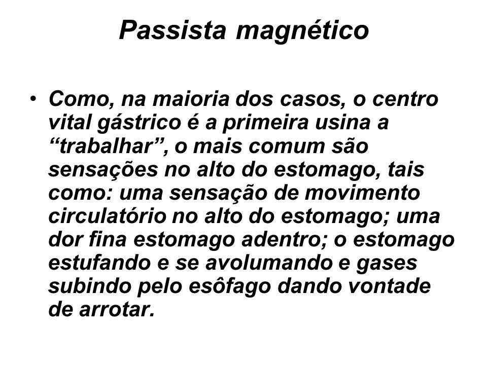 """Passista magnético Como, na maioria dos casos, o centro vital gástrico é a primeira usina a """"trabalhar"""", o mais comum são sensações no alto do estomag"""
