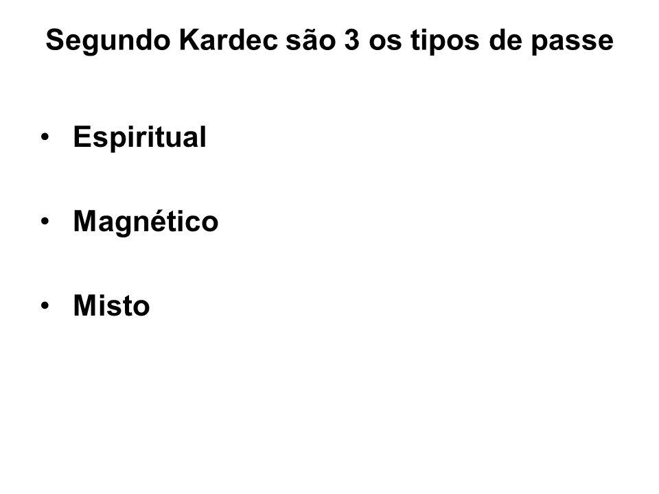 Segundo Kardec são 3 os tipos de passe Espiritual Magnético Misto