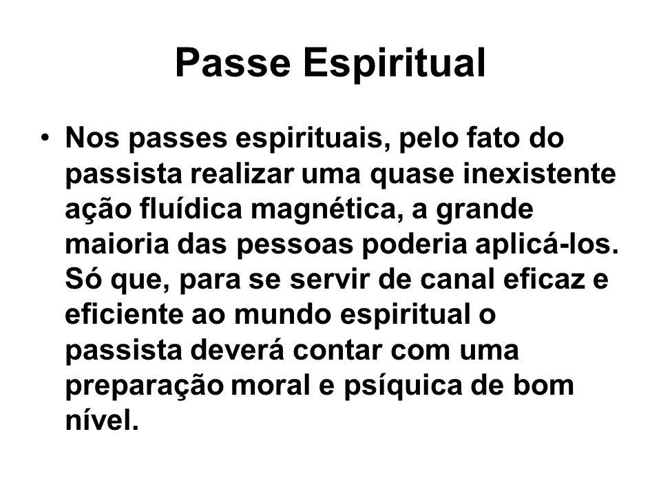Passe Espiritual Nos passes espirituais, pelo fato do passista realizar uma quase inexistente ação fluídica magnética, a grande maioria das pessoas po
