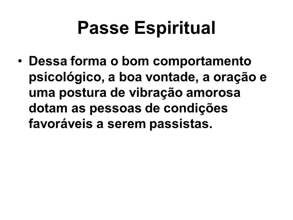 Passe Espiritual Dessa forma o bom comportamento psicológico, a boa vontade, a oração e uma postura de vibração amorosa dotam as pessoas de condições