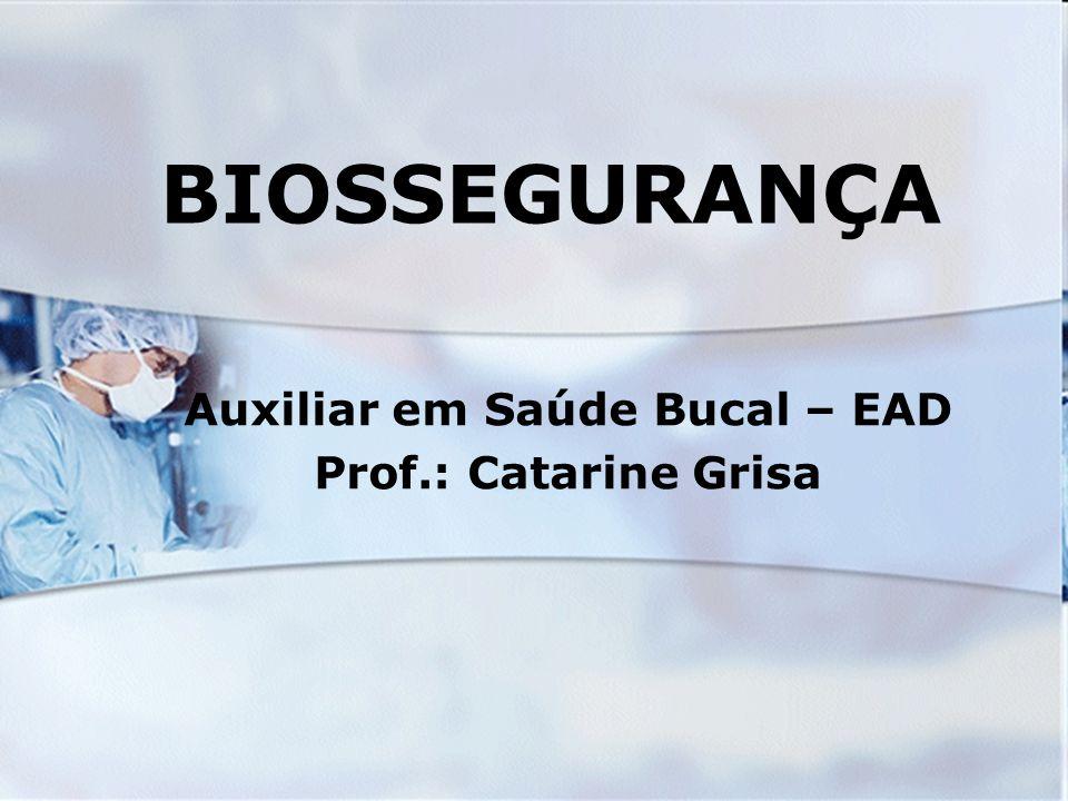 BIOSSEGURANÇA Auxiliar em Saúde Bucal – EAD Prof.: Catarine Grisa