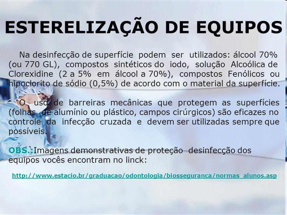 ESTERELIZAÇÃO DE EQUIPOS Na desinfecção de superfície podem ser utilizados: álcool 70% (ou 770 GL), compostos sintéticos do iodo, solução Alcoólica de