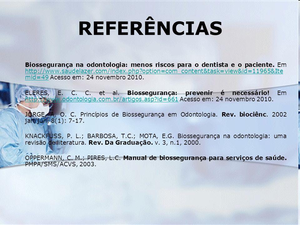 REFERÊNCIAS Biossegurança na odontologia: menos riscos para o dentista e o paciente. Em http://www.saudelazer.com/index.php?option=com_content&task=vi