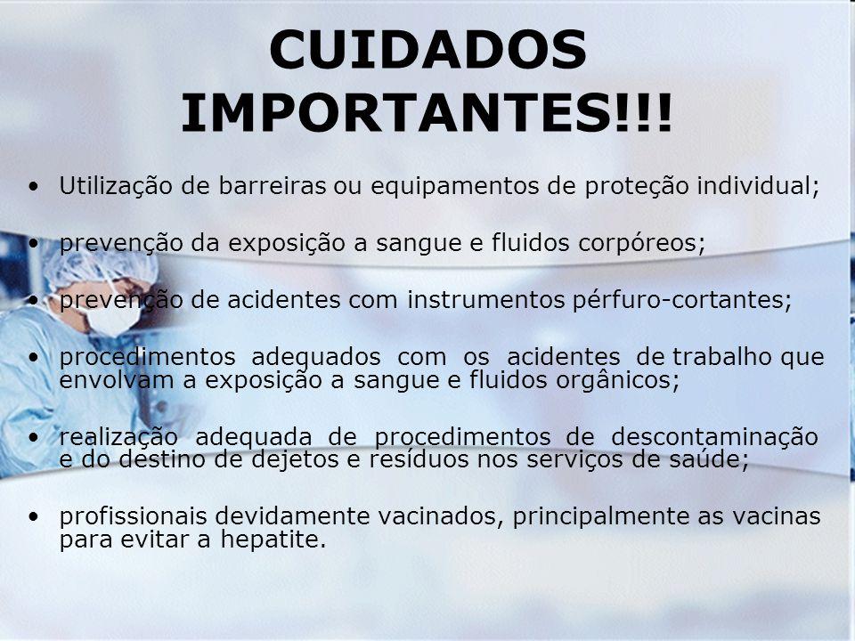 CUIDADOS IMPORTANTES!!! Utilização de barreiras ou equipamentos de proteção individual; prevenção da exposição a sangue e fluidos corpóreos; prevenção
