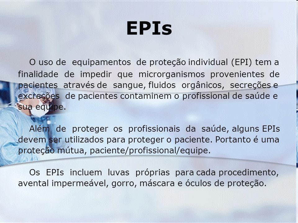 EPIs O uso de equipamentos de proteção individual (EPI) tem a finalidade de impedir que microrganismos provenientes de pacientes através de sangue, fl