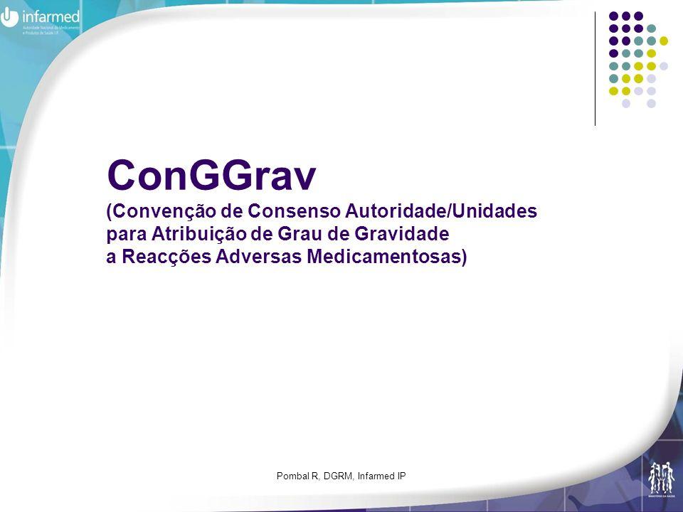 Pombal R, DGRM, Infarmed IP ConGGrav (Convenção de Consenso Autoridade/Unidades para Atribuição de Grau de Gravidade a Reacções Adversas Medicamentosa