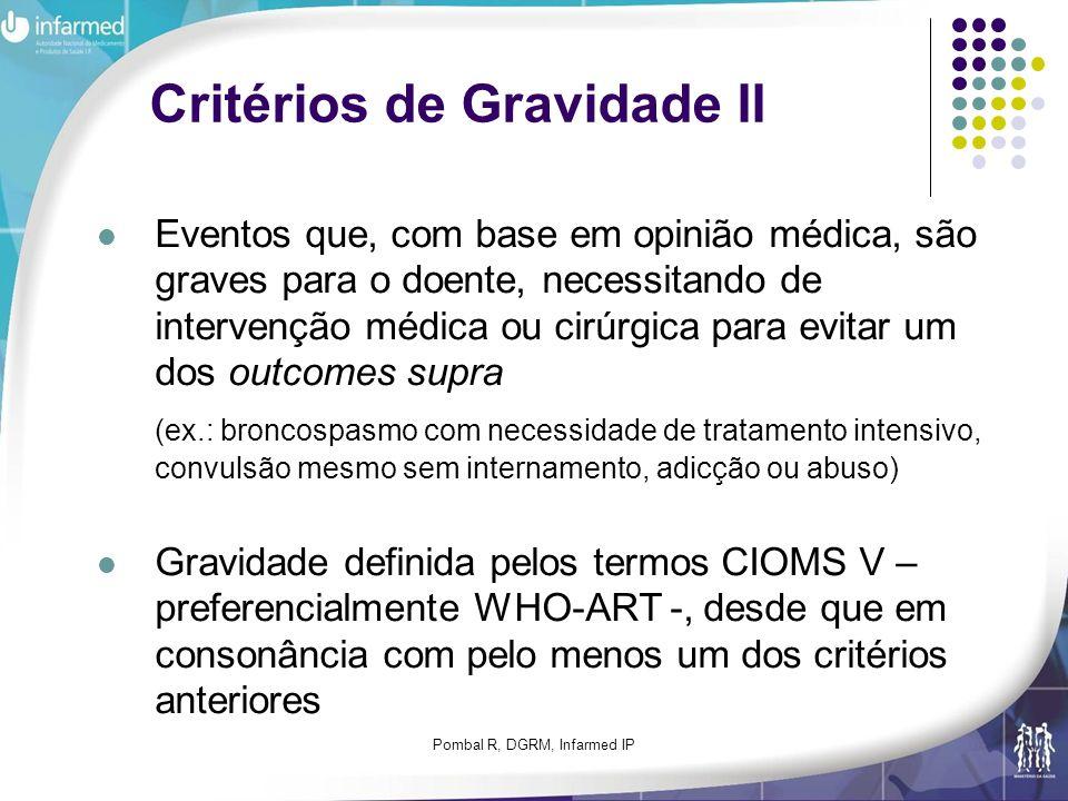 Pombal R, DGRM, Infarmed IP Critérios de Gravidade II Eventos que, com base em opinião médica, são graves para o doente, necessitando de intervenção m