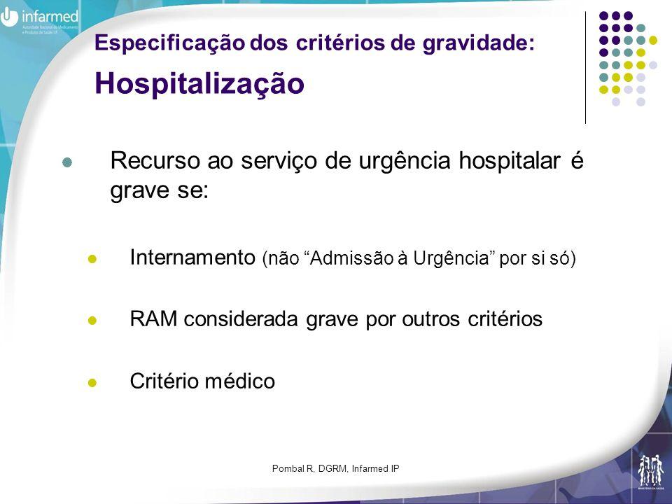 Pombal R, DGRM, Infarmed IP Especificação dos critérios de gravidade: Hospitalização Recurso ao serviço de urgência hospitalar é grave se: Internament